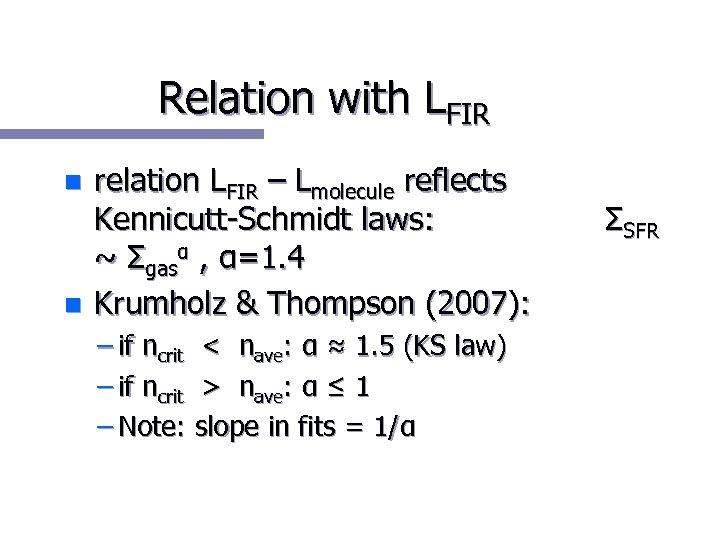 Relation with LFIR n n relation LFIR – Lmolecule reflects Kennicutt-Schmidt laws: ~ Σgasα