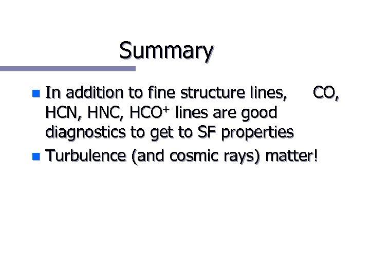 Summary In addition to fine structure lines, CO, HCN, HNC, HCO+ lines are good