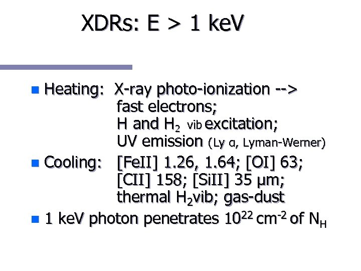 XDRs: E > 1 ke. V Heating: X-ray photo-ionization --> fast electrons; H and