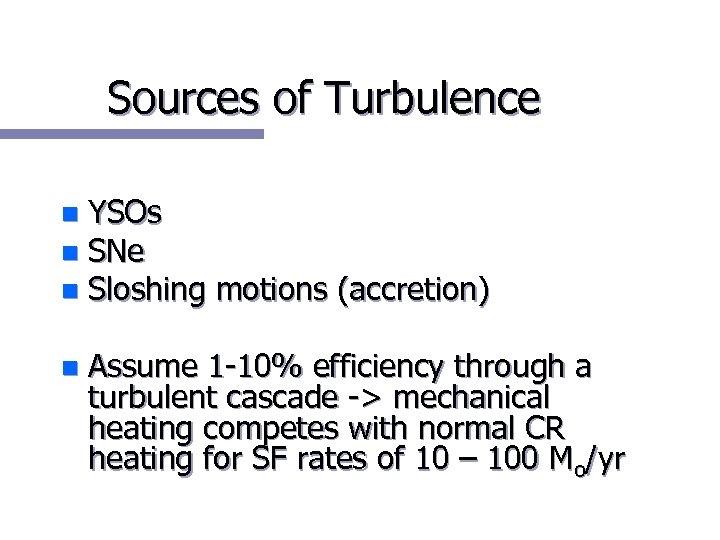 Sources of Turbulence YSOs n SNe n Sloshing motions (accretion) n n Assume 1