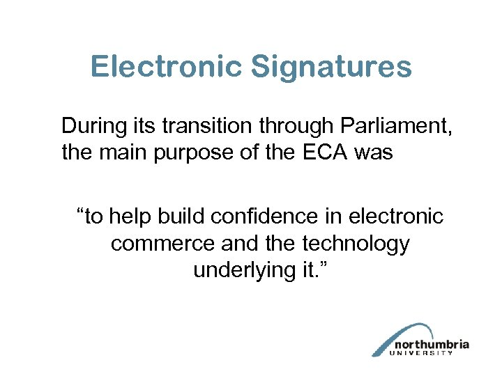 Electronic Signatures During its transition through Parliament, the main purpose of the ECA was