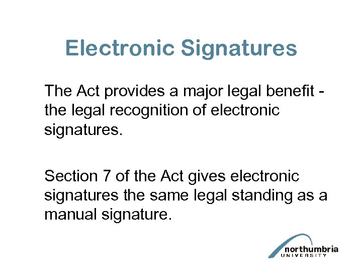 Electronic Signatures The Act provides a major legal benefit the legal recognition of electronic