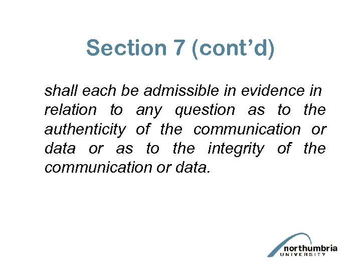 Section 7 (cont'd) shall each be admissible in evidence in relation to any question
