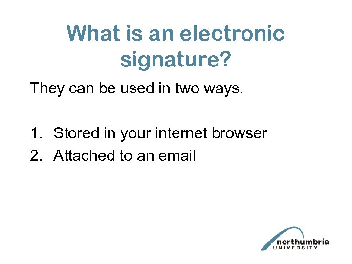 What is an electronic signature? They can be used in two ways. 1. Stored