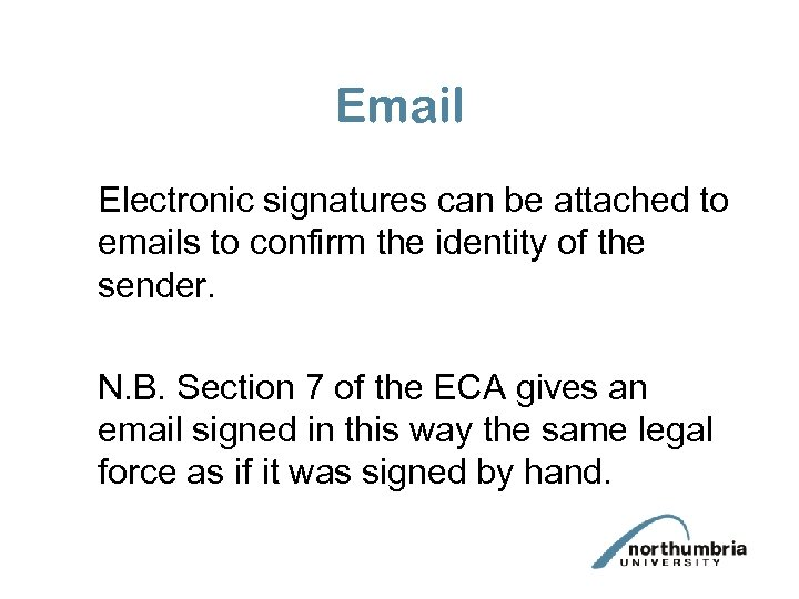 Email Electronic signatures can be attached to emails to confirm the identity of the