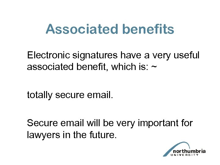 Associated benefits Electronic signatures have a very useful associated benefit, which is: ~ totally