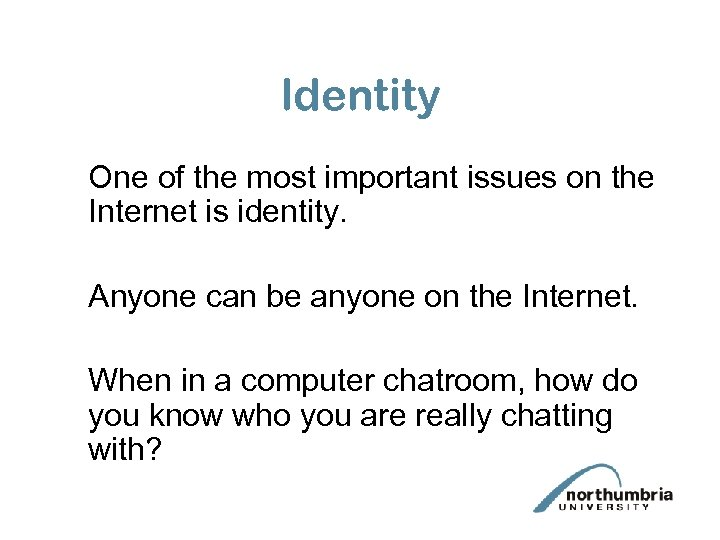 Identity One of the most important issues on the Internet is identity. Anyone can