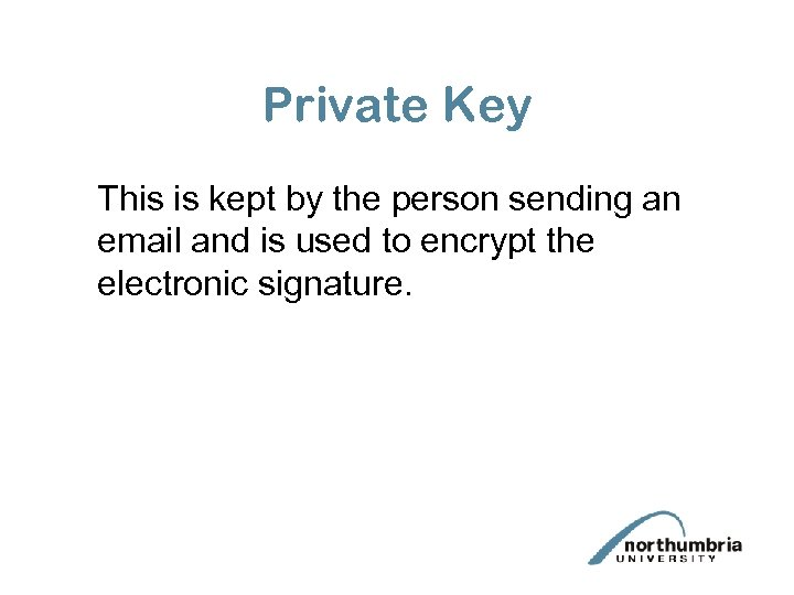 Private Key This is kept by the person sending an email and is used