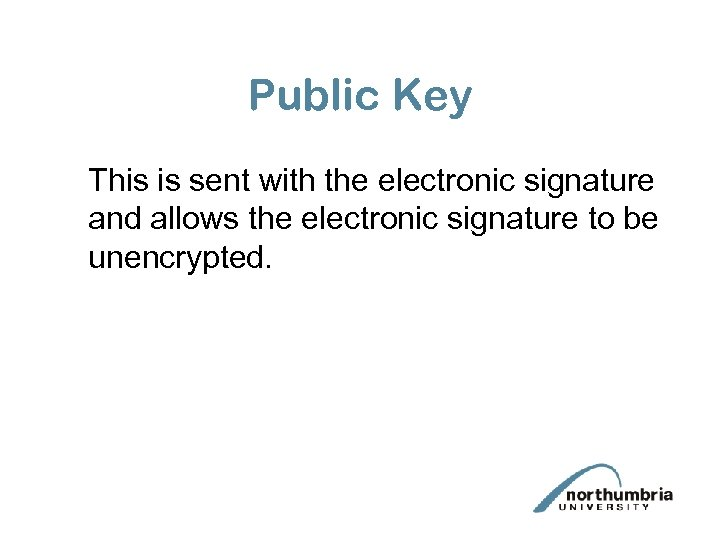 Public Key This is sent with the electronic signature and allows the electronic signature