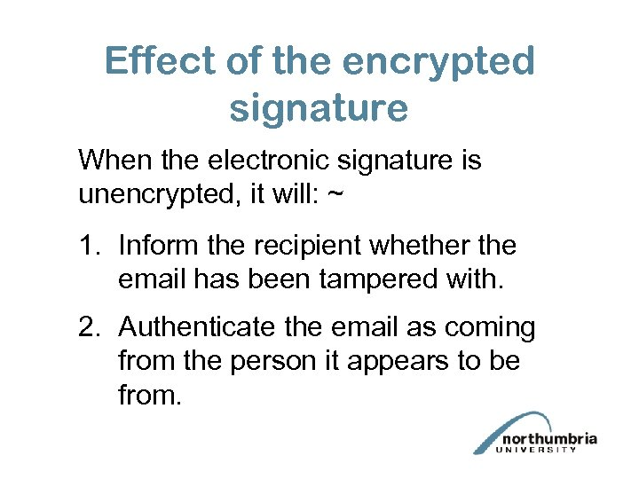 Effect of the encrypted signature When the electronic signature is unencrypted, it will: ~