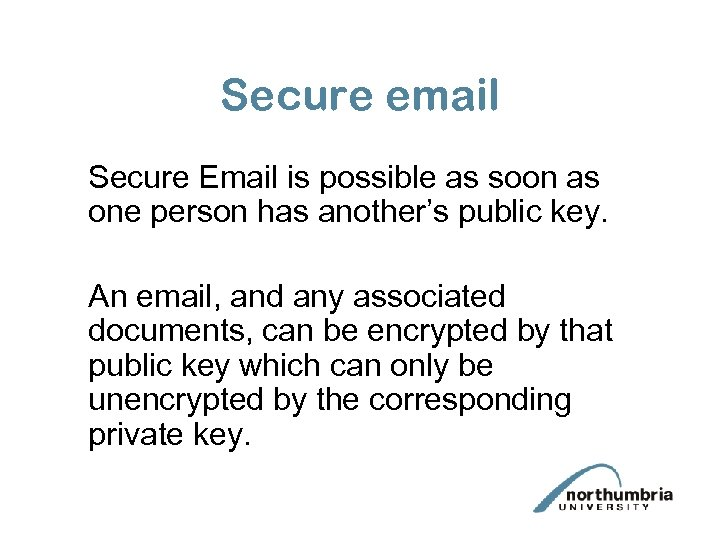 Secure email Secure Email is possible as soon as one person has another's public