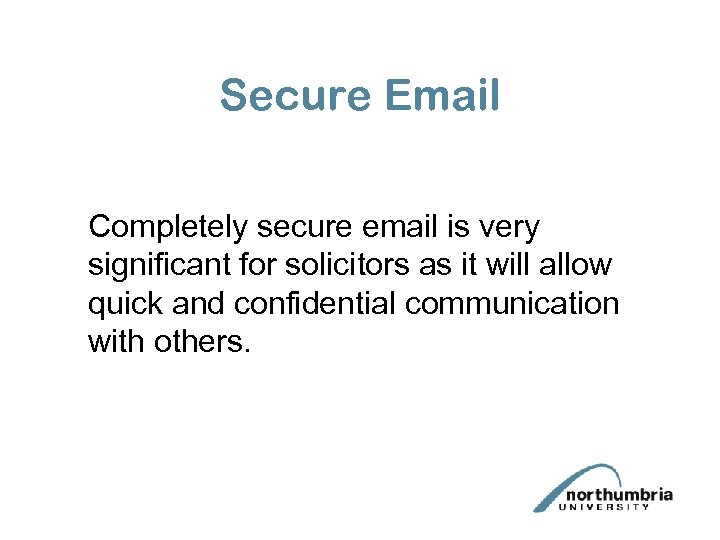 Secure Email Completely secure email is very significant for solicitors as it will allow