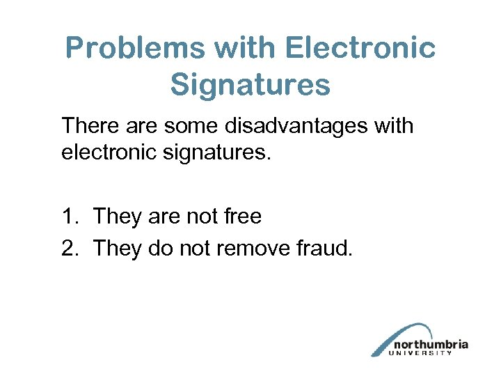 Problems with Electronic Signatures There are some disadvantages with electronic signatures. 1. They are
