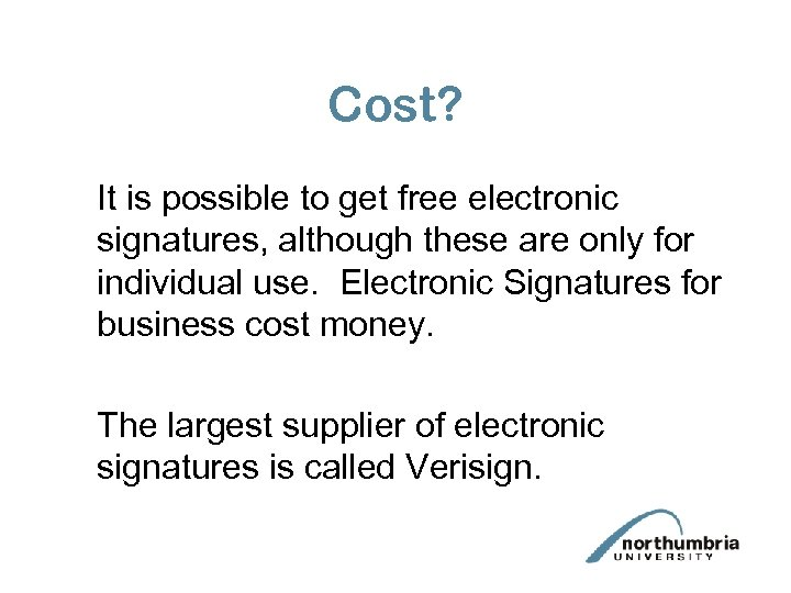 Cost? It is possible to get free electronic signatures, although these are only for