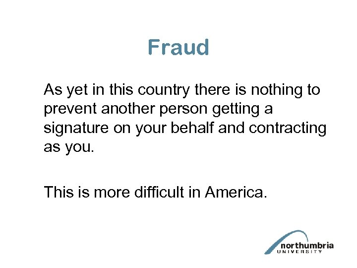 Fraud As yet in this country there is nothing to prevent another person getting
