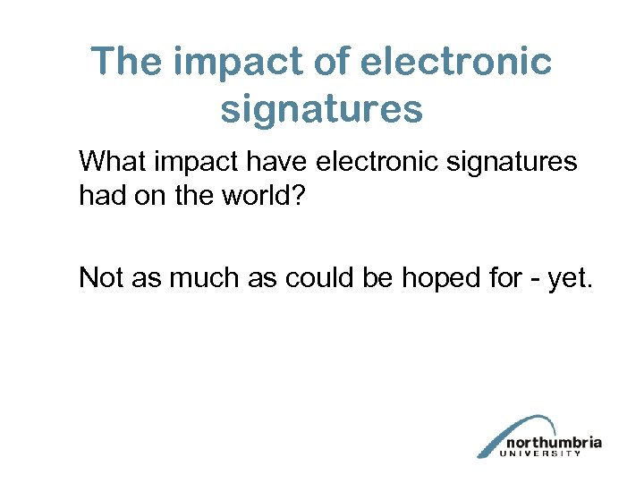 The impact of electronic signatures What impact have electronic signatures had on the world?