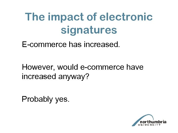 The impact of electronic signatures E-commerce has increased. However, would e-commerce have increased anyway?