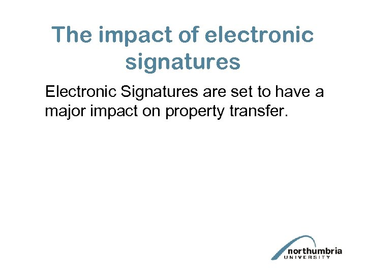 The impact of electronic signatures Electronic Signatures are set to have a major impact