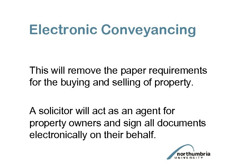 Electronic Conveyancing This will remove the paper requirements for the buying and selling of