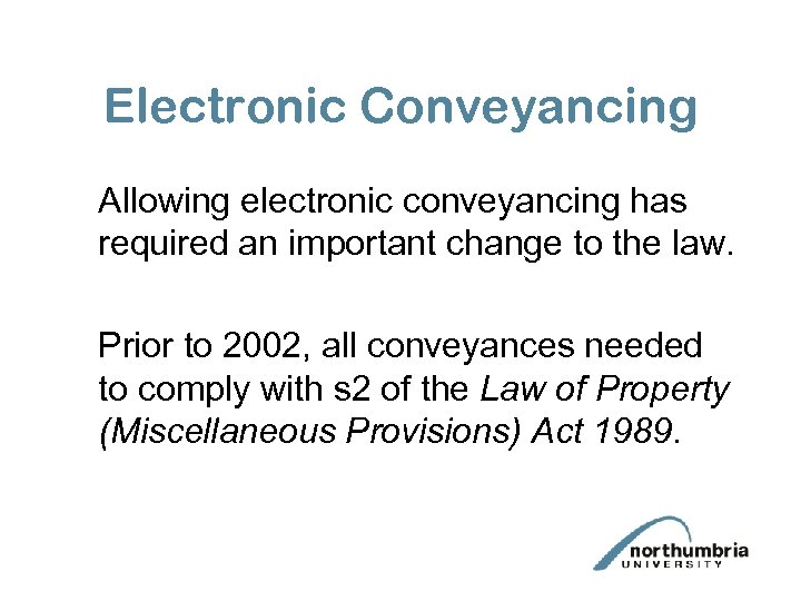 Electronic Conveyancing Allowing electronic conveyancing has required an important change to the law. Prior