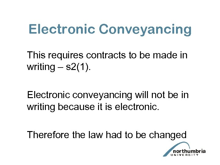 Electronic Conveyancing This requires contracts to be made in writing – s 2(1). Electronic
