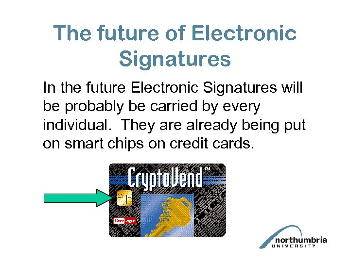 The future of Electronic Signatures In the future Electronic Signatures will be probably be