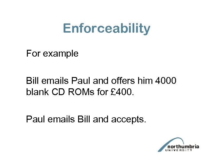 Enforceability For example Bill emails Paul and offers him 4000 blank CD ROMs for
