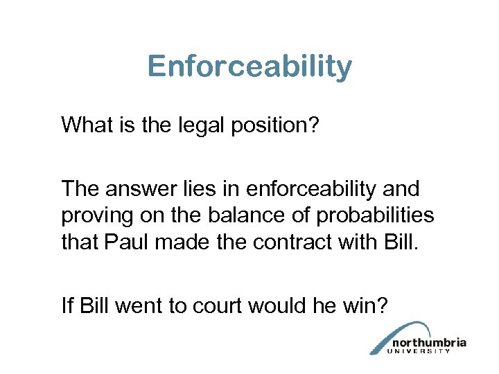 Enforceability What is the legal position? The answer lies in enforceability and proving on