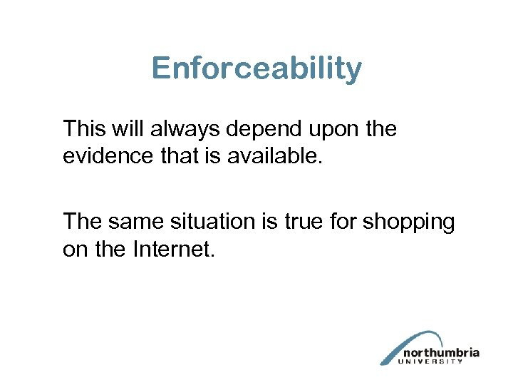 Enforceability This will always depend upon the evidence that is available. The same situation