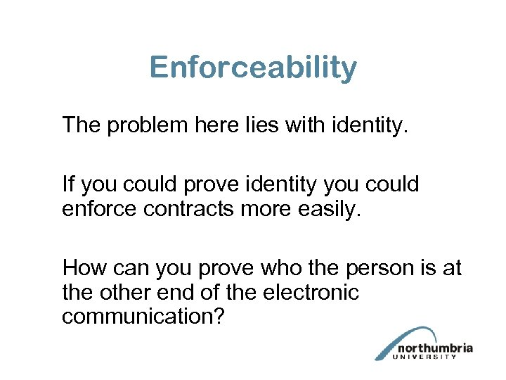 Enforceability The problem here lies with identity. If you could prove identity you could
