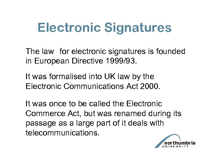 Electronic Signatures The law for electronic signatures is founded in European Directive 1999/93. It