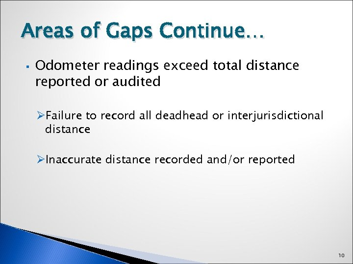 Areas of Gaps Continue… § Odometer readings exceed total distance reported or audited ØFailure
