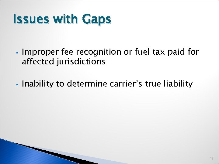 Issues with Gaps § § Improper fee recognition or fuel tax paid for affected