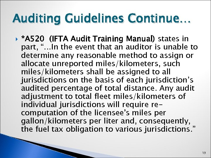 """Auditing Guidelines Continue… *A 520 (IFTA Audit Training Manual) states in part, """"…In the"""