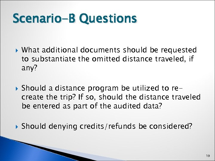 Scenario-B Questions What additional documents should be requested to substantiate the omitted distance traveled,