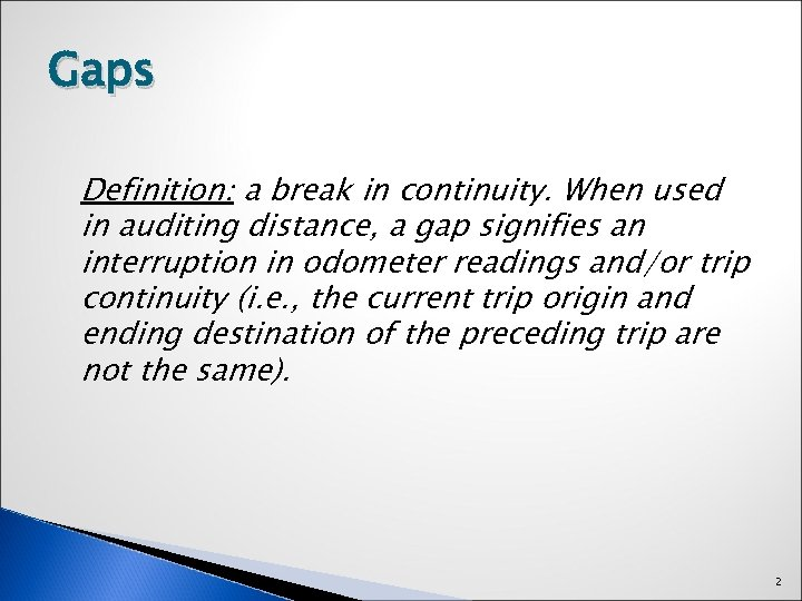 Gaps Definition: a break in continuity. When used in auditing distance, a gap signifies