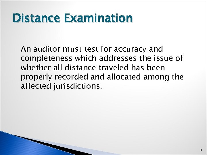 Distance Examination An auditor must test for accuracy and completeness which addresses the issue