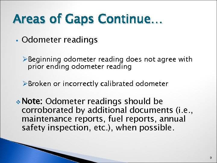 Areas of Gaps Continue… § Odometer readings ØBeginning odometer reading does not agree with