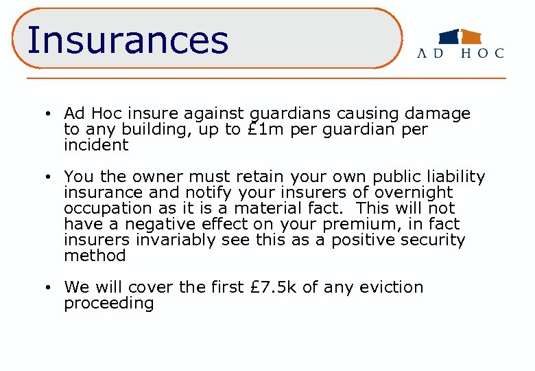 Insurances Position Legal • Ad Hoc insure against guardians causing damage to any building,