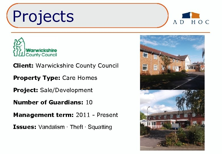 Projects Client: Warwickshire County Council Property Type: Care Homes Project: Sale/Development Number of Guardians: