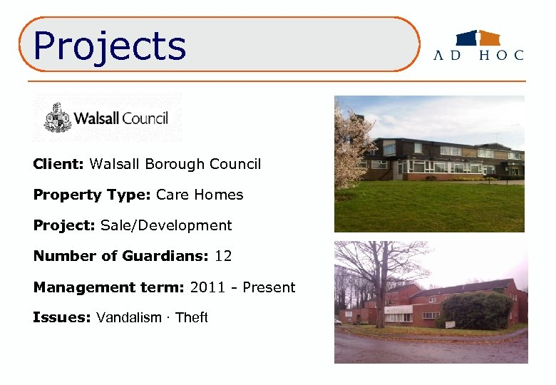 Projects Client: Walsall Borough Council Property Type: Care Homes Project: Sale/Development Number of Guardians: