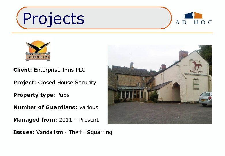 Projects Client: Enterprise Inns PLC Project: Closed House Security Property type: Pubs Number of