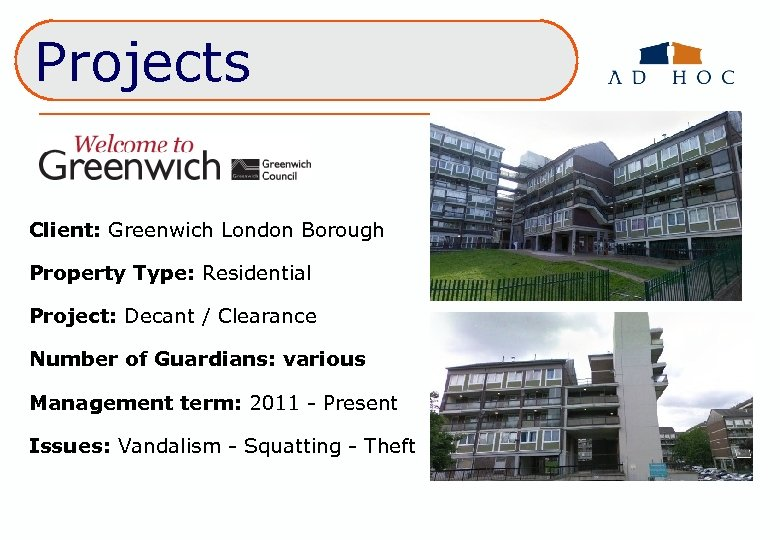 Projects Client: Greenwich London Borough Property Type: Residential Project: Decant / Clearance Number of