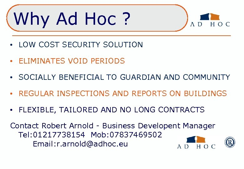 Why Ad Hoc ? • LOW COST SECURITY SOLUTION • ELIMINATES VOID PERIODS •