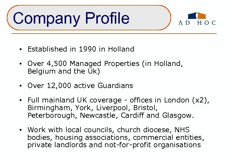 Company Profile • Established in 1990 in Holland • Over 4, 500 Managed Properties