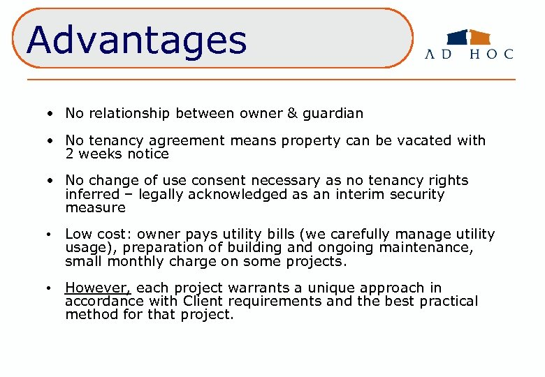 Advantages • No relationship between owner & guardian • No tenancy agreement means property