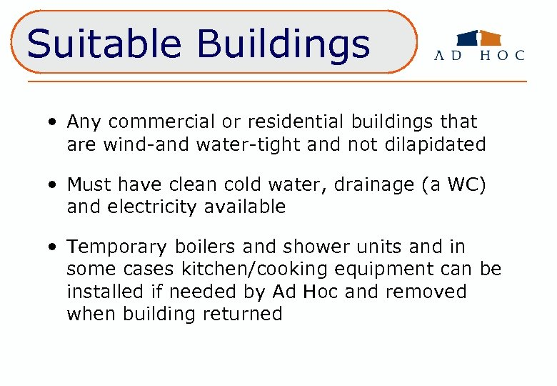Suitable Buildings • Any commercial or residential buildings that are wind-and water-tight and not