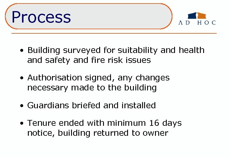 Process • Building surveyed for suitability and health and safety and fire risk issues