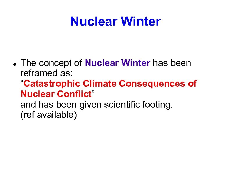 "Nuclear Winter The concept of Nuclear Winter has been reframed as: ""Catastrophic Climate Consequences"