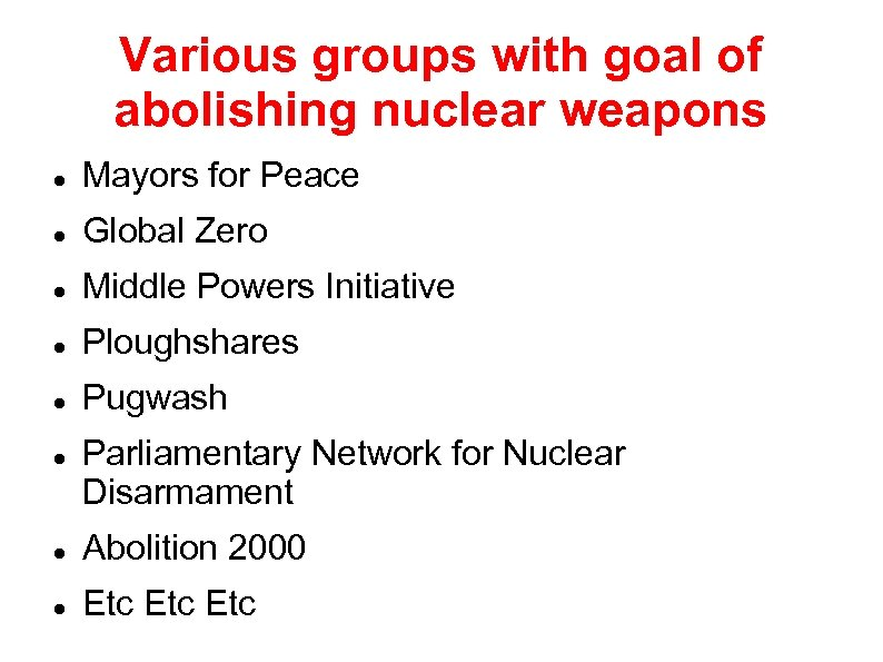 Various groups with goal of abolishing nuclear weapons Mayors for Peace Global Zero Middle